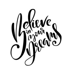 Believe in your dreams hand drawn brush lettering vector