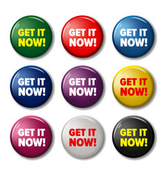Bright round buttons with words get it now vector