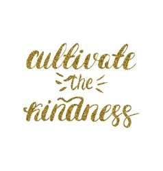 cultivate kindness - hand painted brush pen vector image