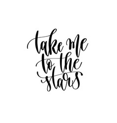 take me to the stars - hand lettering inscription vector image