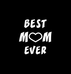 best mom ever greeting card mothers day icon vector image