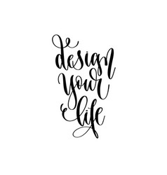 design your life - hand lettering inscription text vector image