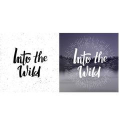 grunge lettering quote into wild vector image