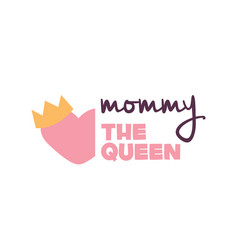 Mommy the queen heart crown background imag vector