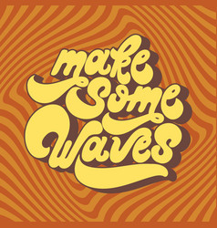 make some waves handwritten lettering made in 90s vector image