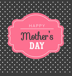 Happy mothers day pink frame black background vec vector