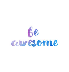 be awesome watercolor hand written text positive vector image