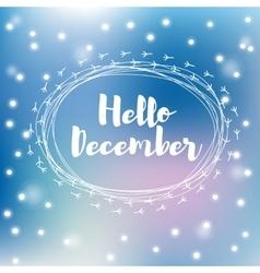 Hello december falling snowflakes vector image