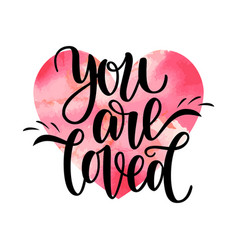 hand written you are loved phrase card for vector image