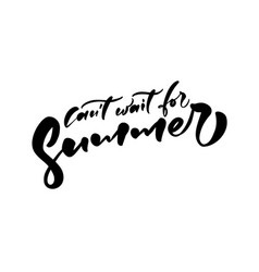 cant want for summer hand drawn lettering vector image