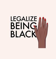legallize being black political slogan black vector image