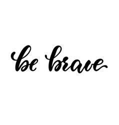 lettering poster be brave inspirational and vector image