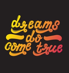 dreams do come true handwritten lettering vector image