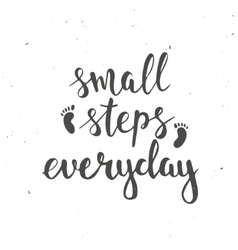 Small steps everyday Hand drawn typography poster vector