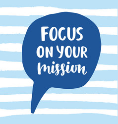 focus on your mission motivational quote vector image