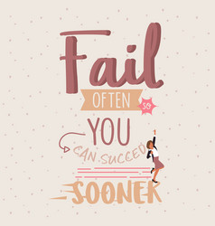 Fail often so you can succceed sooner quotes vector