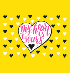 My heart is yours hand drawn romantic quote vector