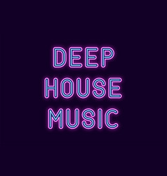 neon inscription of deep house music vector image