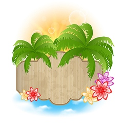 Wooden signboard palms and flowers on the seashore vector image vector image