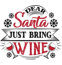 Dear santa just bring wine quote on white vector