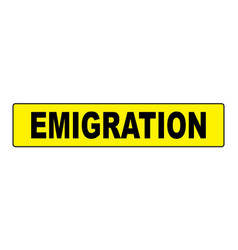 Emigration yellow sign vector