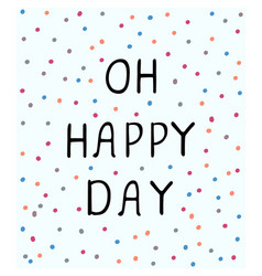 oh happy day - fun hand drawn nursery poster vector image