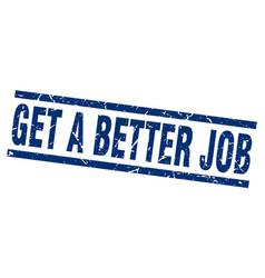 square grunge blue get a better job stamp vector image