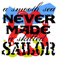 A smooth sea never made a skilled sailor vector