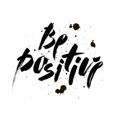 Be positive Inspirational quote about happy vector