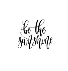 be the sunshine - hand lettering inscription text vector image