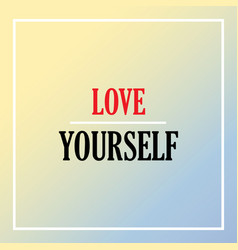 love yourself inspiration and motivation quote vector image