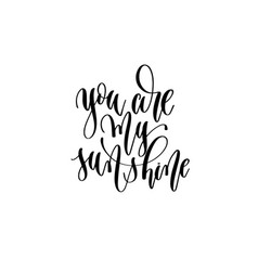 You are my sunshine - hand lettering inscription vector
