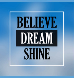 believe dream shine inspiration and motivation vector image