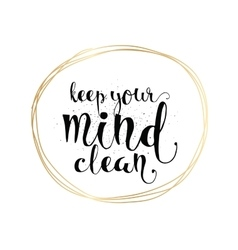 Keep your mind clean inscription Greeting card vector image
