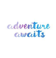 Adventure awaits watercolor hand written text vector