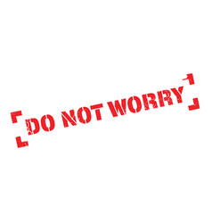 Do not worry rubber stamp vector