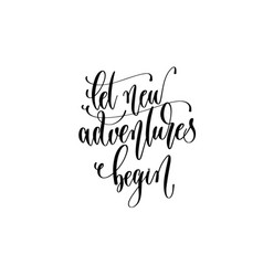 let new adventures begin - hand lettering vector image