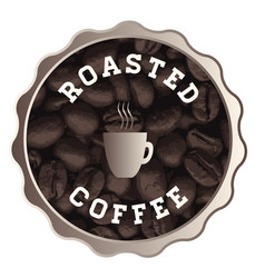 roasted coffee sign vector image