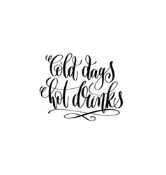 cold days hot drinks - hand lettering black ink vector image vector image