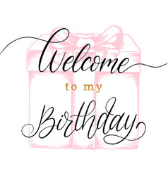 Welcome to my birthday hand lettering phrase vector