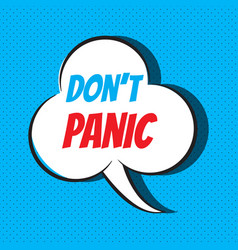 comic speech bubble with phrase don t panic vector image vector image