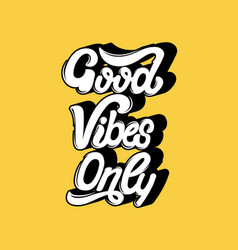 good vibes only handwritten lettering template vector image