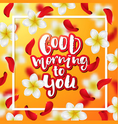 Hand drawn calligraphy good morning to you vector