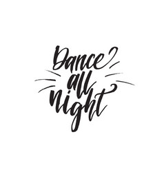 inspirational quote dance all night hand vector image