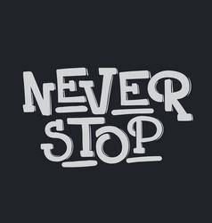 never stop unique handwritten lettering template vector image