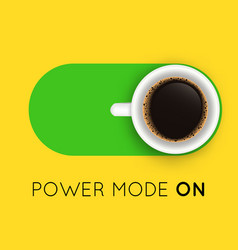With coffee cup top view and power mode on phrase vector