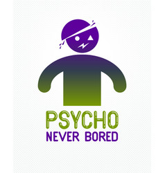 Psycho never bored funny cartoon logo or poster vector
