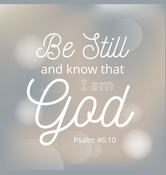 be still and know that i am god from bible vector image