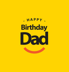 happy birthday dad template design vector image