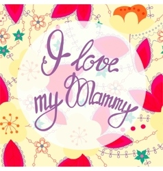 I love my Mammy lettering onfloral baclground vector